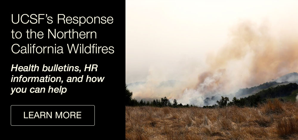 UCSF's Response to the Northern California Wildfires: health bulletins, HR info, and how you can help