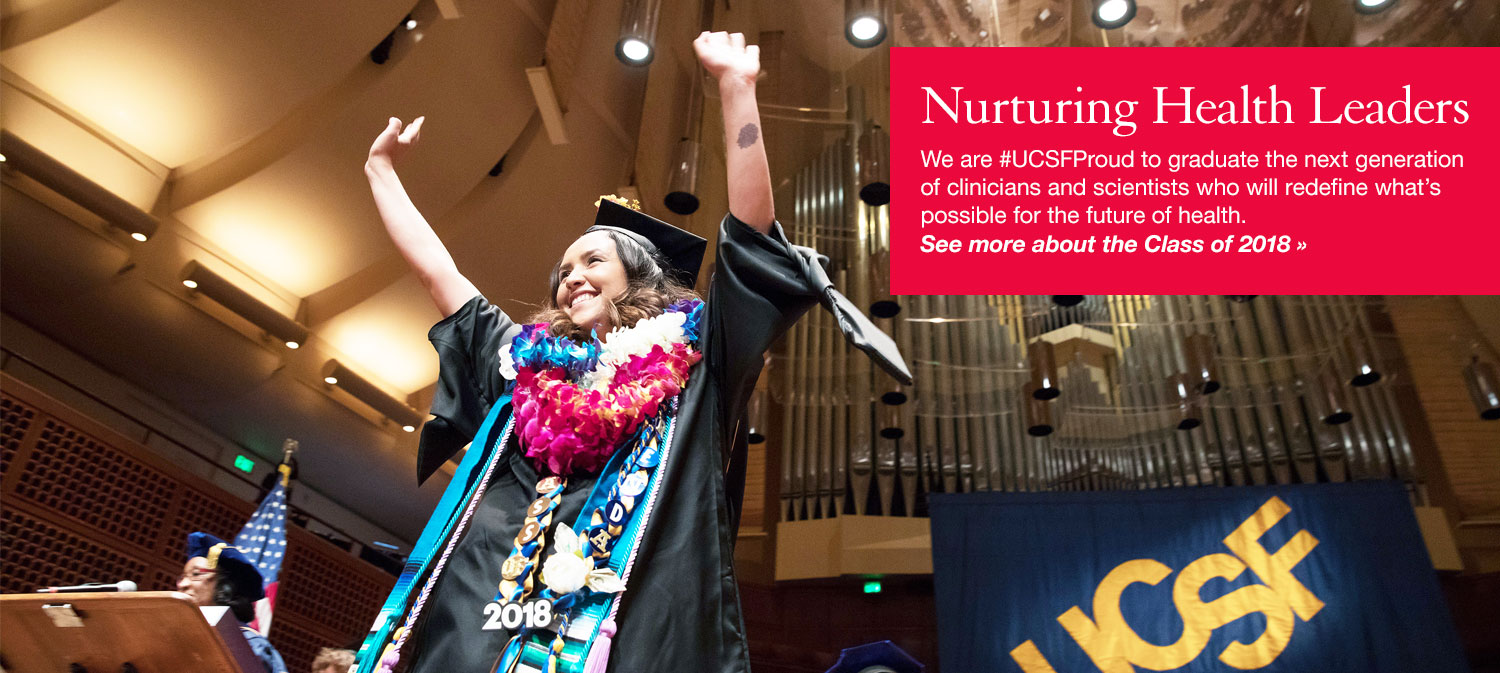Nurturing Health Leaders: We are #UCSFProud to graduate the next generation of clinicians and scientists who will redefine what's possible for the future of health. See more about the Class of 2018 »