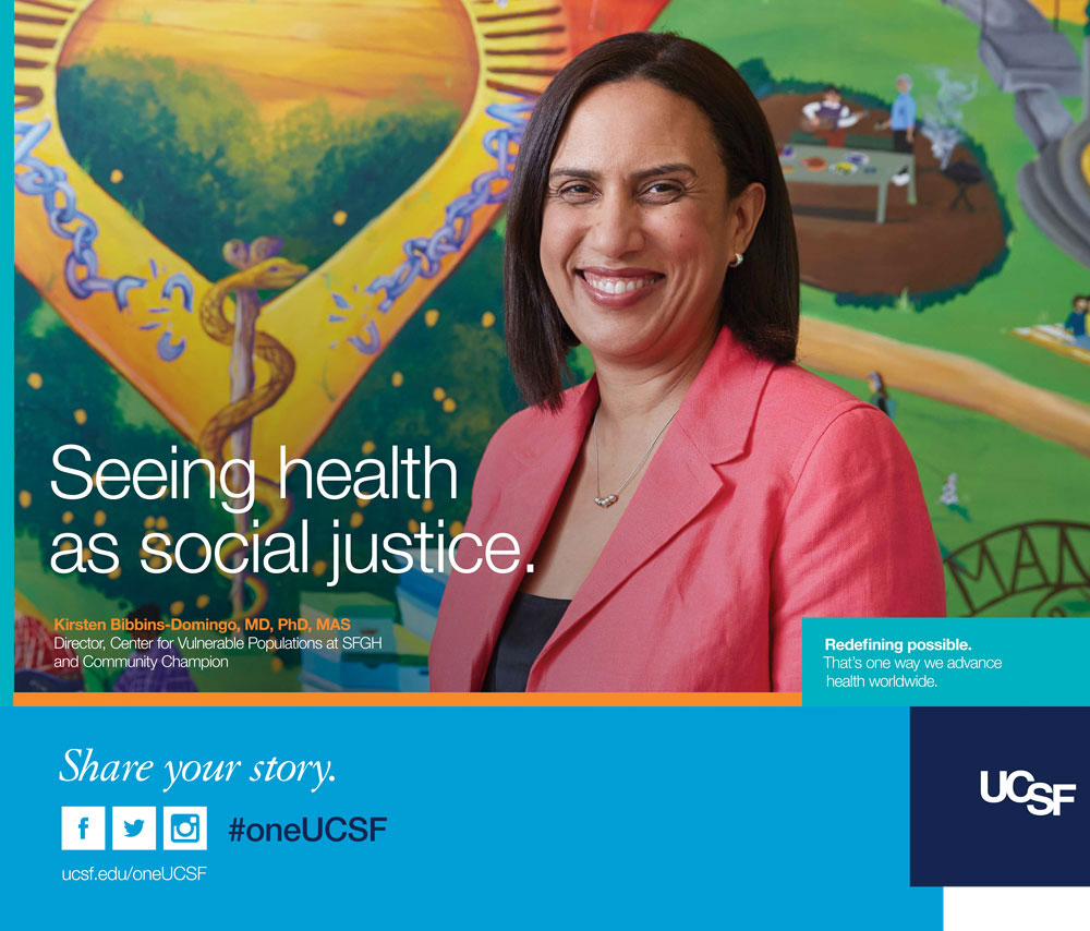 UCSF ad featuring Kristen Bibbins-Domingo, director of the UCSF Center for Vulnerable Populations. Text reads: Seeing health as social justice.