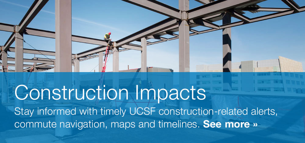 Construction Impacts: Stay informed with timely UCSF construction-related alerts, commute navigation, maps and timelines. See more
