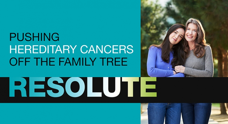 A mother and daughter embrace each other with text reading Resolute: Pushing hereditary cancers off the family tree