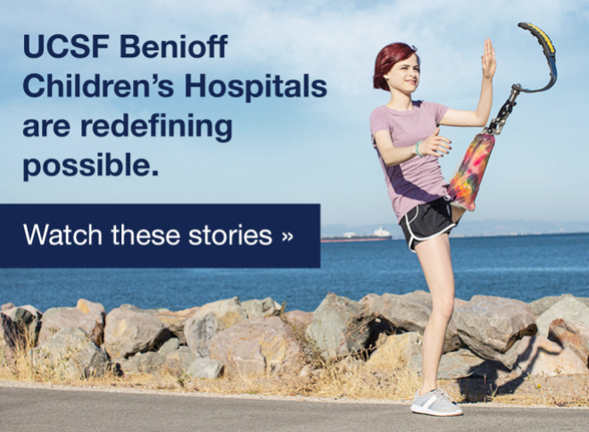 UCSF Benioff Children's Hospitals are redefining possible. Watch these stories