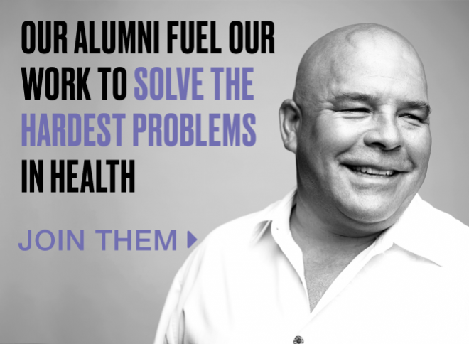 Our alumni fuel our work to solve the hardest problems in health. Join them >