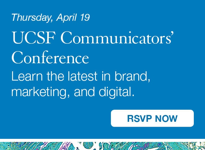 On April 19, UCSF Communicators' Conference, will cover the latest in brand, marketing, and digital.