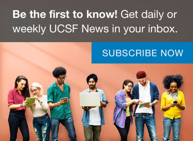 Be the first to know! Get daily or weekly UCSF News in your inbox. Subscribe now.