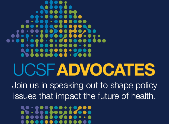 UCSF Advocates: Join us in speaking out to shape policy issues that impact the future of health
