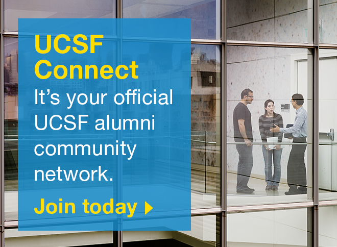 UCSF Connect: It's your official UCSF alumni community network. Join today >