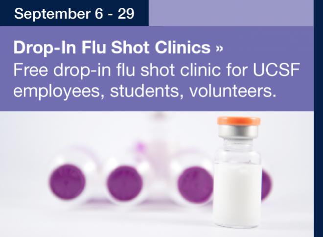 Drop in Flue Shot Clinics: Free drop-in flu shot clinic for UCSF students, employees, volunteers.