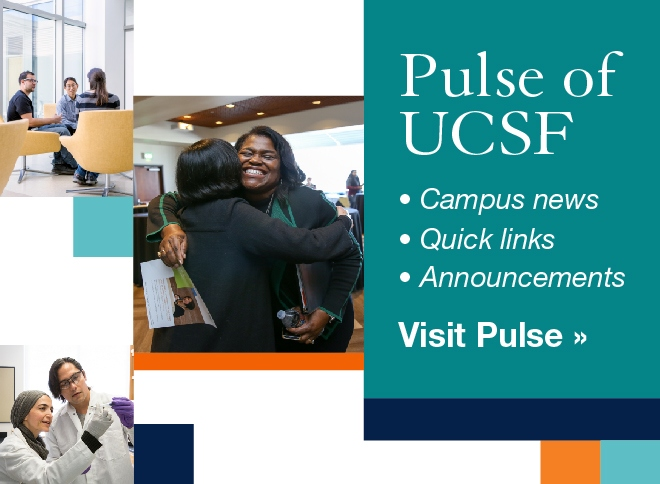 Visit Pulse of UCSF for campus news, quick links and announcements