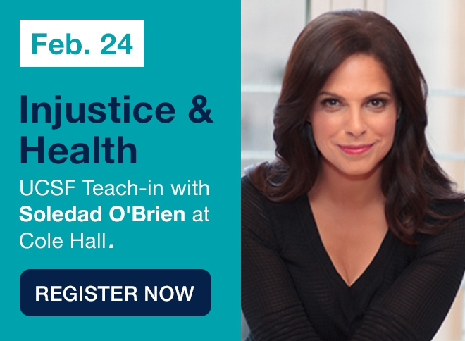 "Join Soledad O'Brien for an ""Injustice and Health"" UCSF Teach-in on February 24"