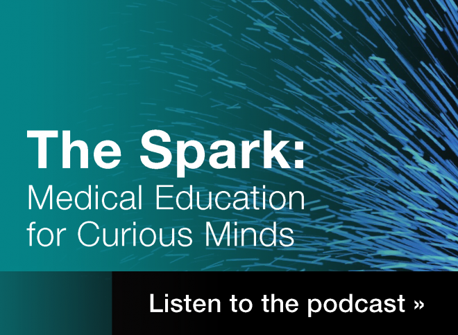 The Spark: Medical Education for Curious Minds. Listen to the podcast >