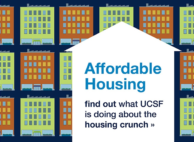 Affordable housing: Find out what UCSF is doing about the housing crunch.
