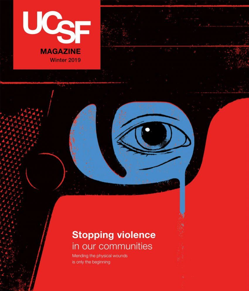 "Cover of UCSF Magazine: top left corner reads ""UCSF Magazine, Winter 2019""; bottom right reads ""Stopping violence in our communities: Mending the physical wounds is only the beginning""; illustration on cover: part of a gun is show in black over a red background; inside the trigger area is an eye on a blue background; the blue drips from the gun.."